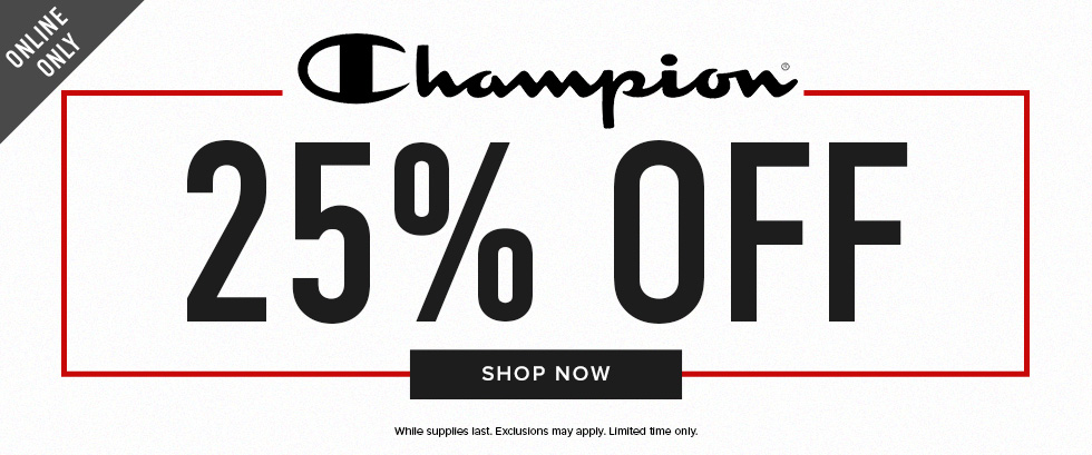Online only. Champion: 25% off. While supplies last. Exclusions may apply. Limited time only. Click to shop now.